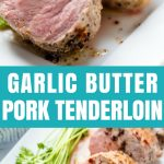 Pork tenderloin is seared and baked in a garlic butter sauce for a perfectly tender baked pork tenderloin dinner that will have you wanting to lick the plate!